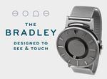 文字盤を触る事で時刻を知る事が出来る腕時計「The Bradley」。文字盤表面の円形の溝の中を長針に相当する小さな鉄球が、同じく側面の溝に短針に相当する小さな鉄球が在り、それが移動する。利用者はそれぞれの鉄球の位置で現在時刻を知る事が出来る。